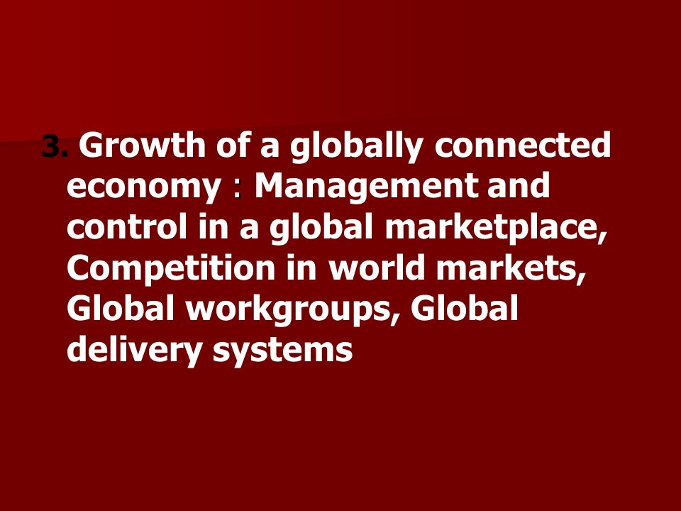 : 3. Growth of a globally connected economy : Management and control in a global marketplace, Competition in world markets, Global workgroups, Global