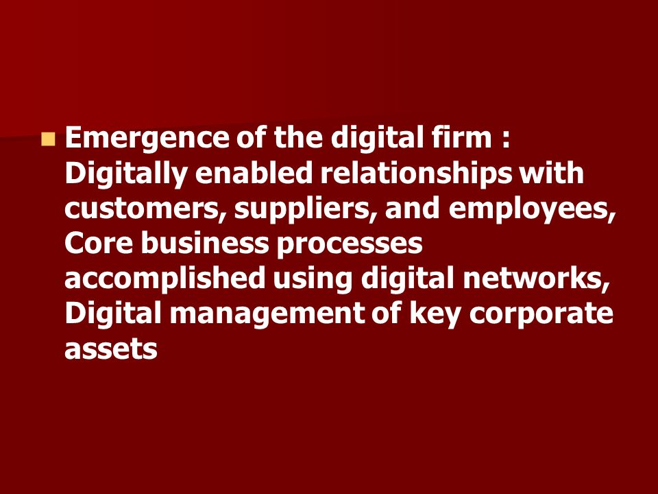 Emergence of the digital firm : Digitally enabled relationships with customers, suppliers, and employees, Core business processes accomplished using d