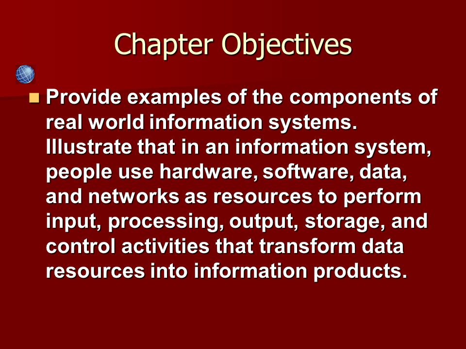 Provide examples of the components of real world information systems. Illustrate that in an information system, people use hardware, software, data, a