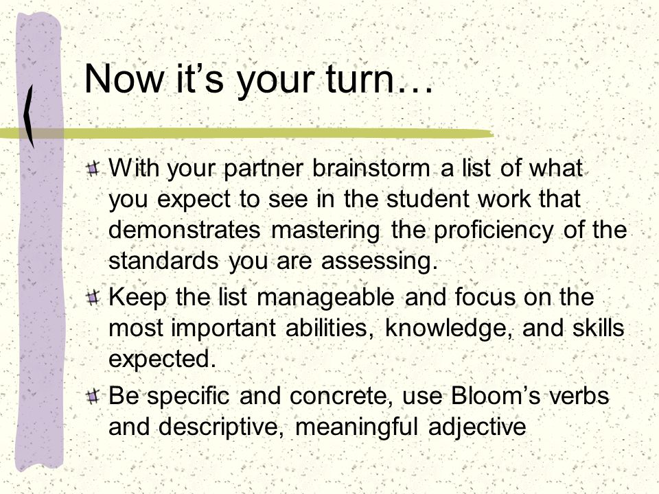 Now its your turn… With your partner brainstorm a list of what you expect to see in the student work that demonstrates mastering the proficiency of th