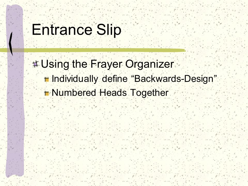 Entrance Slip Using the Frayer Organizer Individually define Backwards-Design Numbered Heads Together
