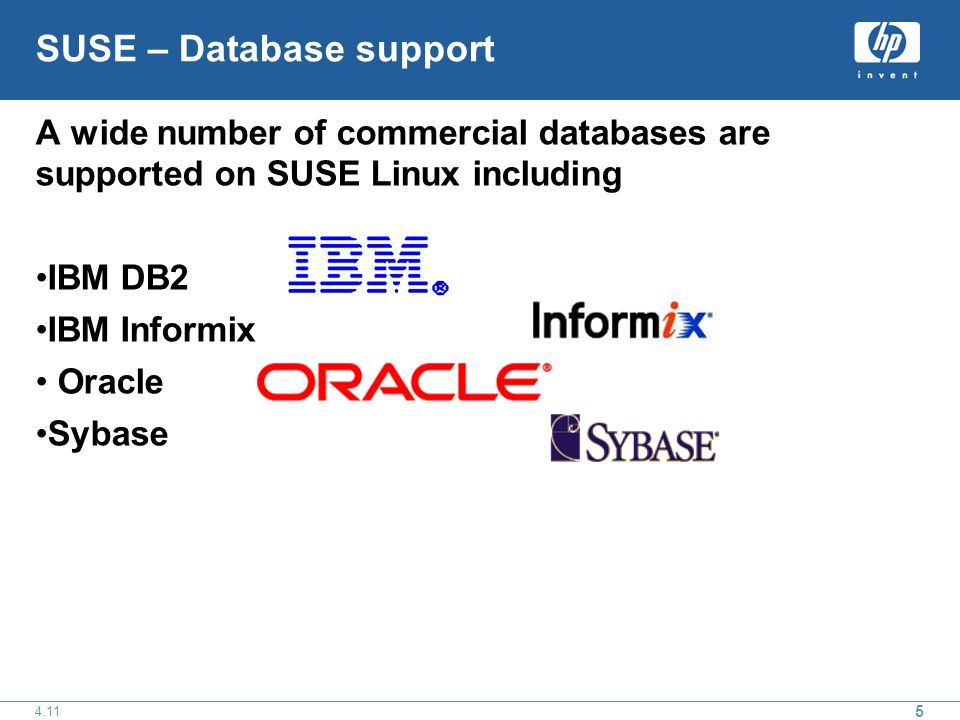 SUSE – Database support A wide number of commercial databases are supported on SUSE Linux including IBM DB2 IBM Informix Oracle Sybase