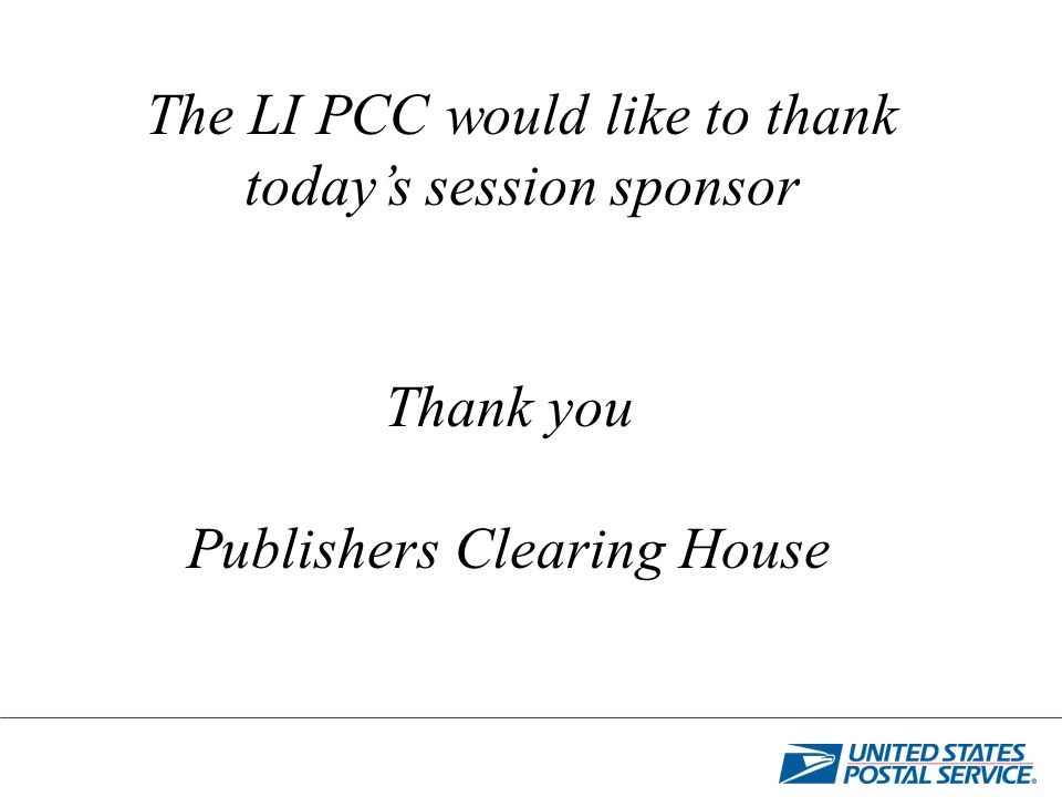 The LI PCC would like to thank todays session sponsor Thank you Publishers Clearing House