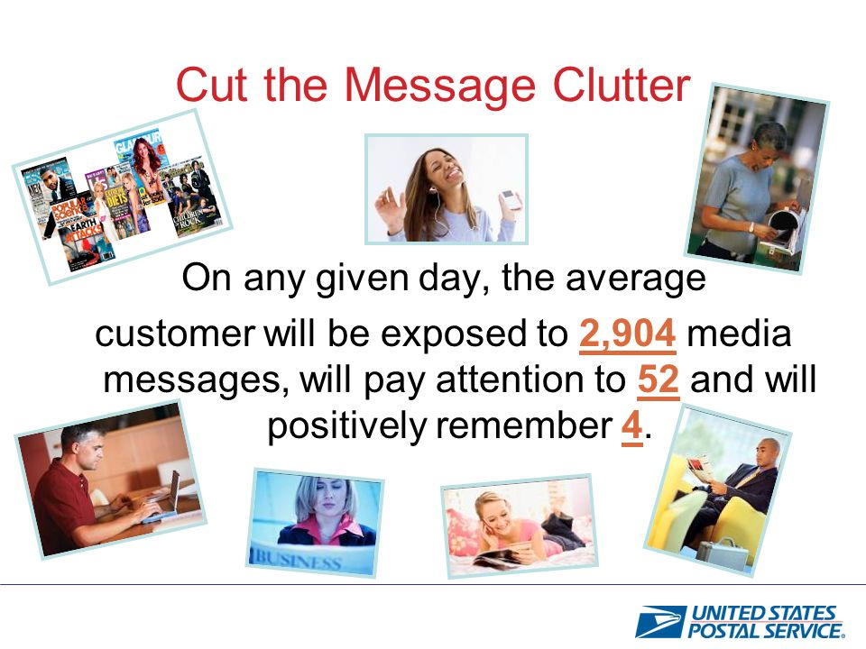 On any given day, the average customer will be exposed to 2,904 media messages, will pay attention to 52 and will positively remember 4.