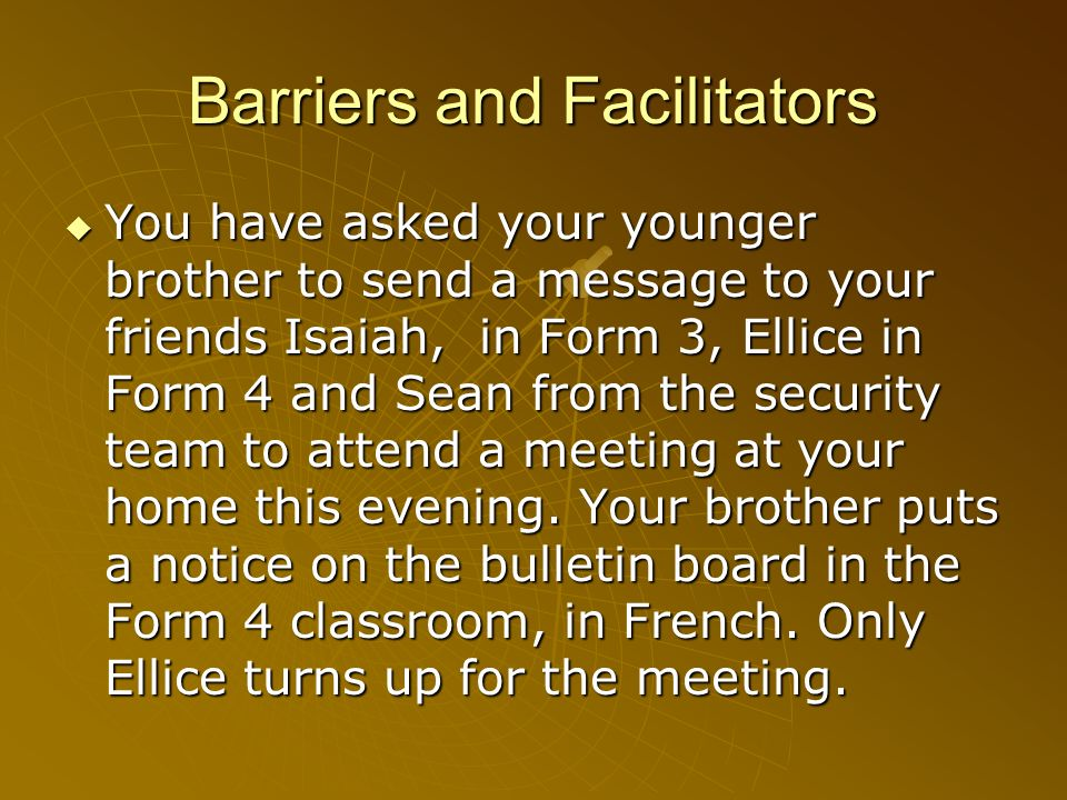 Barriers and Facilitators You have asked your younger brother to send a message to your friends Isaiah, in Form 3, Ellice in Form 4 and Sean from the