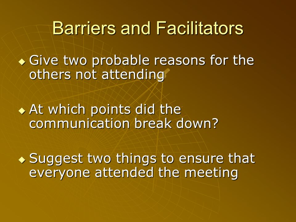 Barriers and Facilitators Give two probable reasons for the others not attending Give two probable reasons for the others not attending At which point