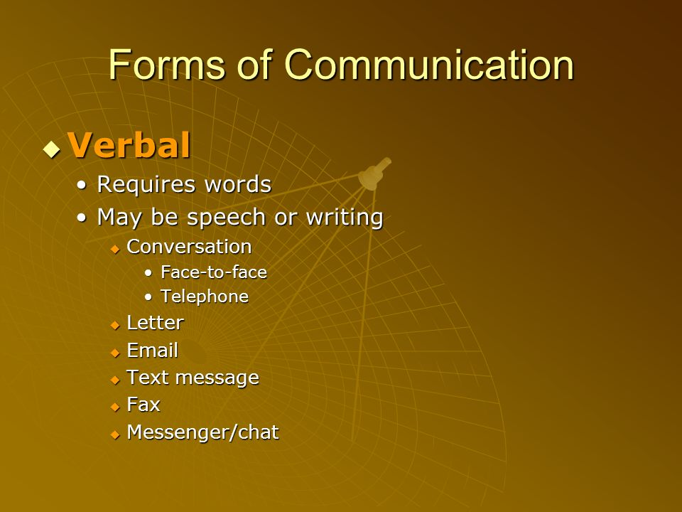 Forms of Communication Verbal Verbal Requires wordsRequires words May be speech or writingMay be speech or writing Conversation Conversation Face-to-f