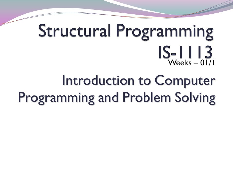 Weeks – 01/ 1 Introduction to Computer Programming and Problem Solving