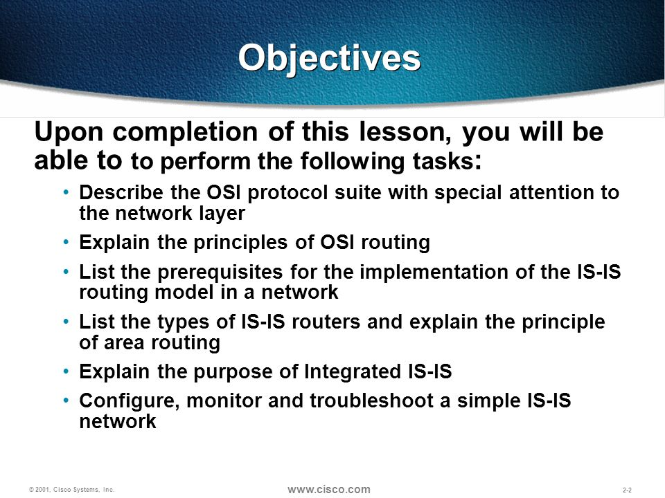 © 2001, Cisco Systems, Inc. www.cisco.com 2-2 Objectives Upon completion of this lesson, you will be able to to perform the following tasks : Describe