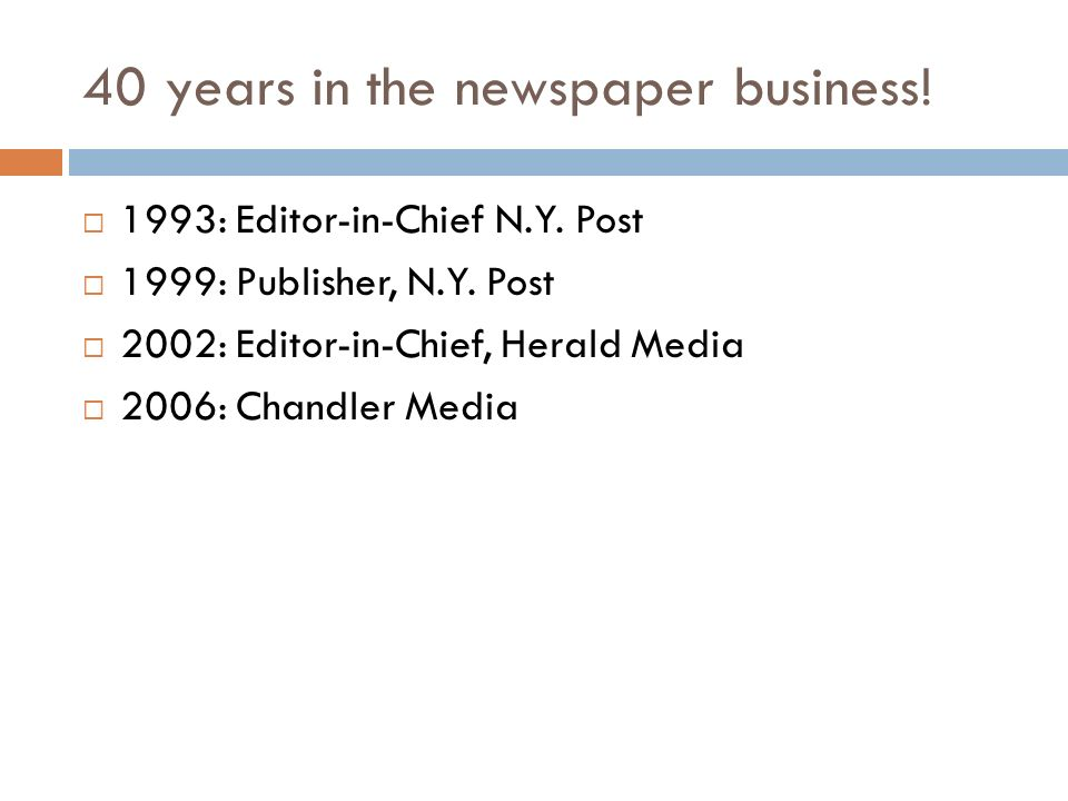 40 years in the newspaper business.1993: Editor-in-Chief N.Y.