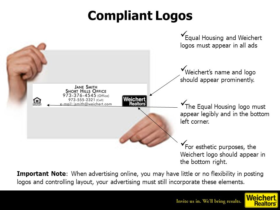 Compliant Logos Equal Housing and Weichert logos must appear in all ads Weicherts name and logo should appear prominently. The Equal Housing logo must