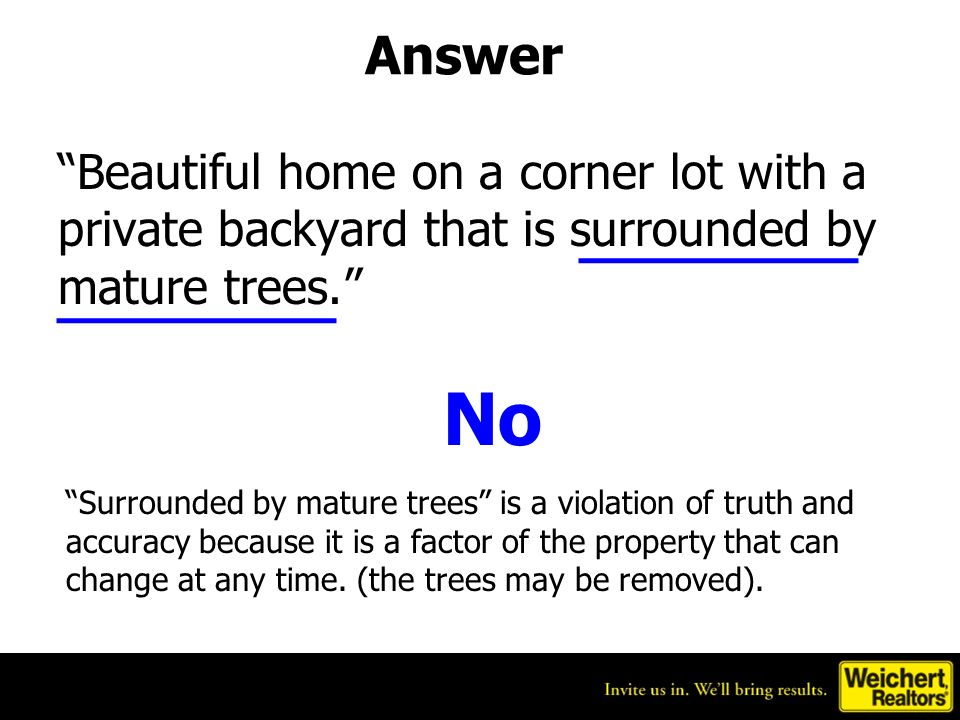 Answer No Surrounded by mature trees is a violation of truth and accuracy because it is a factor of the property that can change at any time. (the tre