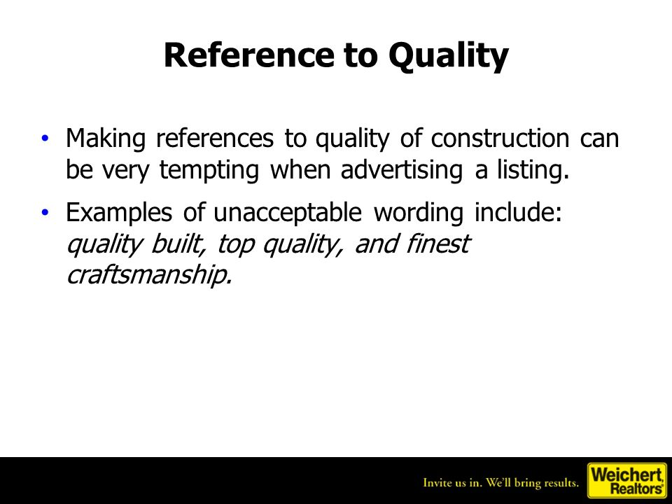 Reference to Quality Making references to quality of construction can be very tempting when advertising a listing. Examples of unacceptable wording in