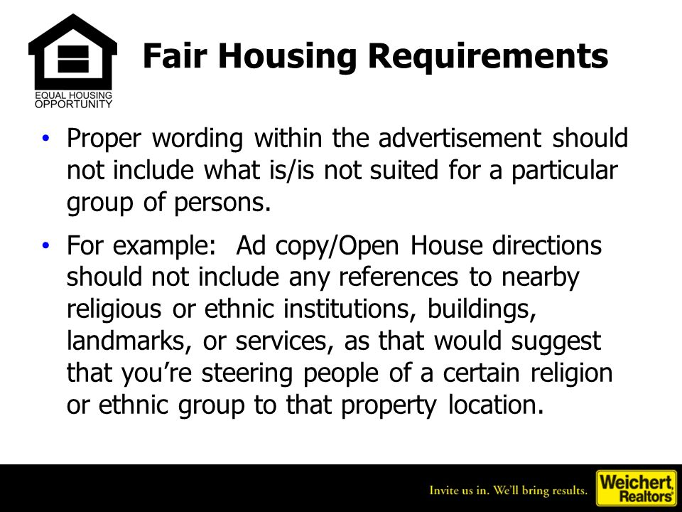 Fair Housing Requirements Proper wording within the advertisement should not include what is/is not suited for a particular group of persons. For exam