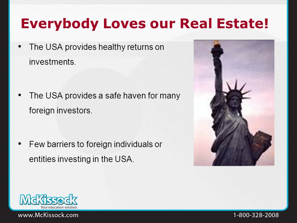 Everybody Loves our Real Estate! The USA provides healthy returns on investments. The USA provides a safe haven for many foreign investors. Few barrie