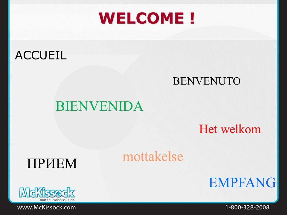 WELCOME ! ACCUEIL EMPFANG ПРИЕМ BIENVENIDA BENVENUTO Het welkom mottakelse