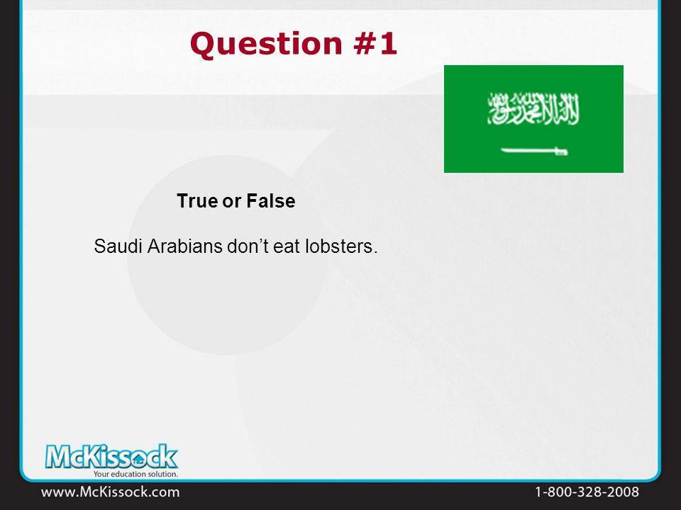 True or False Saudi Arabians dont eat lobsters. Question #1