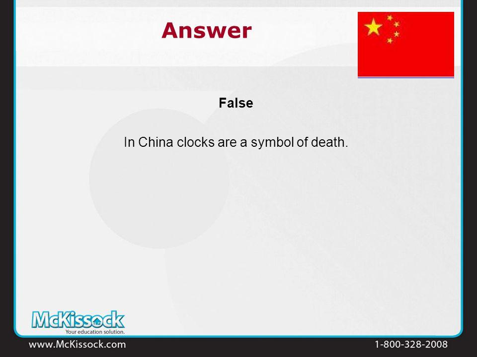 False In China clocks are a symbol of death. Answer