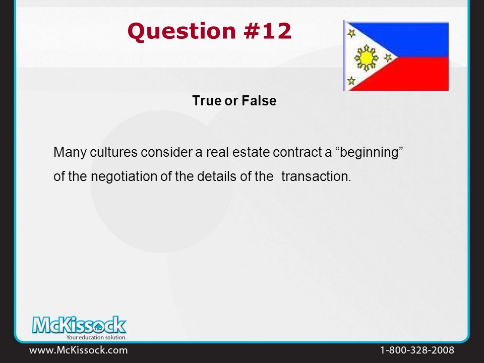 True or False Many cultures consider a real estate contract a beginning of the negotiation of the details of the transaction. Question #12