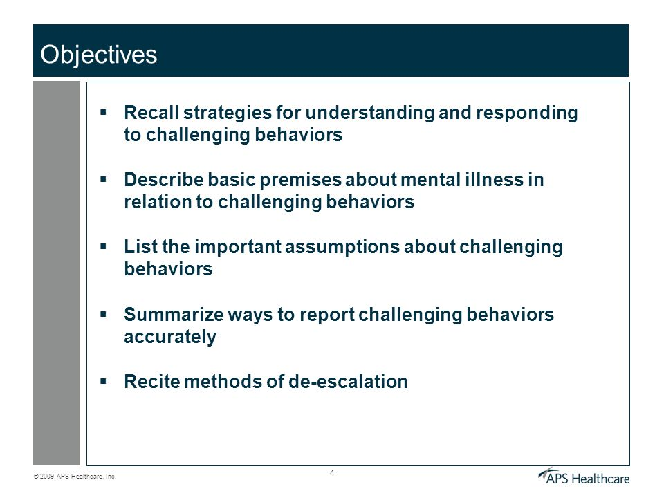 © 2009 APS Healthcare, Inc. 4 Objectives Recall strategies for understanding and responding to challenging behaviors Describe basic premises about men