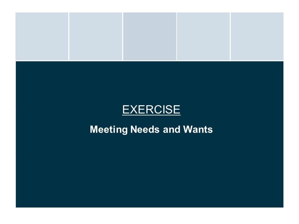 EXERCISE Meeting Needs and Wants
