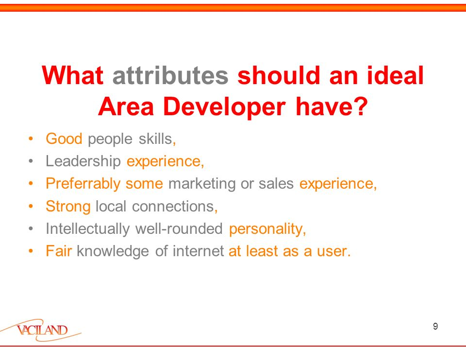 9 What attributes should an ideal Area Developer have.