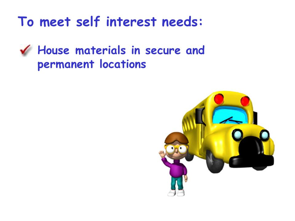 To meet self interest needs: House materials in secure and permanent locations
