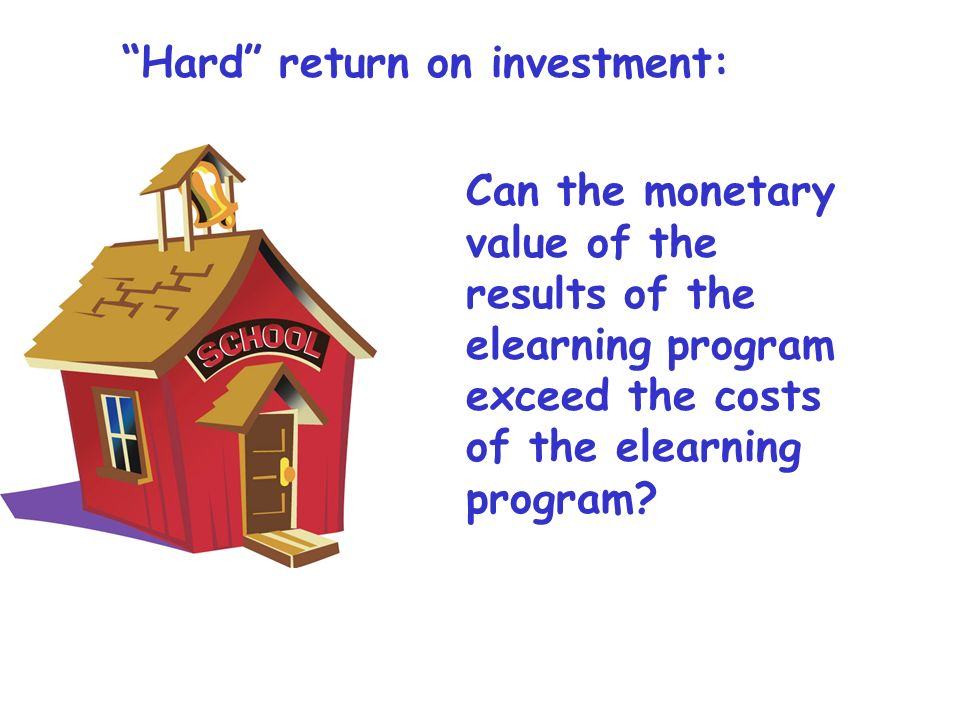 Can the monetary value of the results of the elearning program exceed the costs of the elearning program.