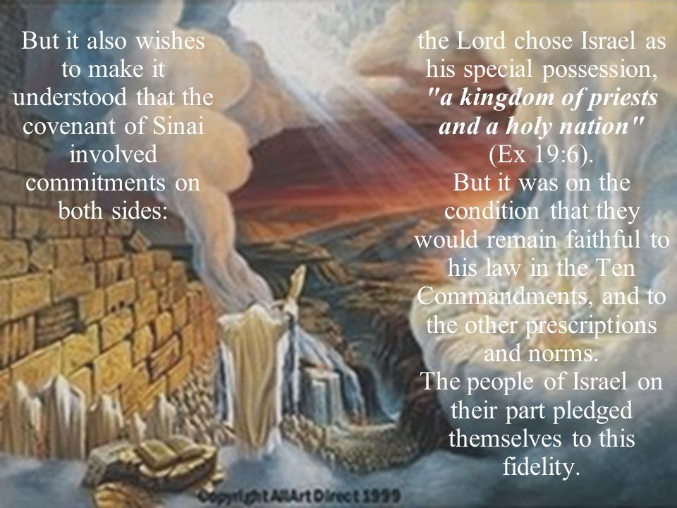 the Lord chose Israel as his special possession, a kingdom of priests and a holy nation (Ex 19:6).