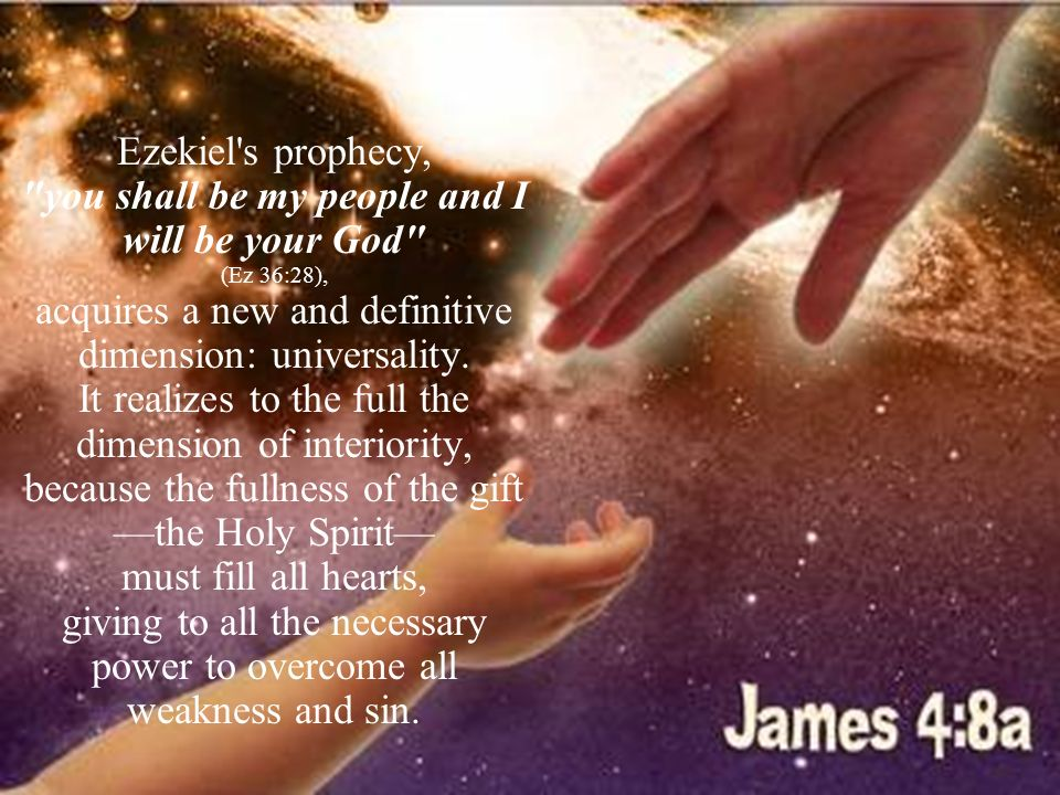 Ezekiel s prophecy, you shall be my people and I will be your God (Ez 36:28), acquires a new and definitive dimension: universality.