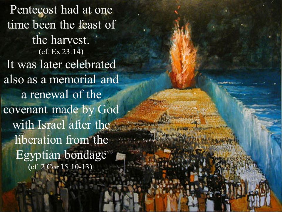Pentecost had at one time been the feast of the harvest.