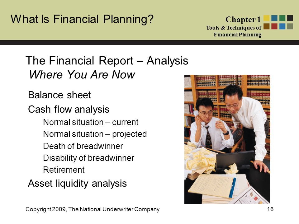 What Is Financial Planning? Chapter 1 Tools & Techniques of Financial Planning Copyright 2009, The National Underwriter Company16 The Financial Report