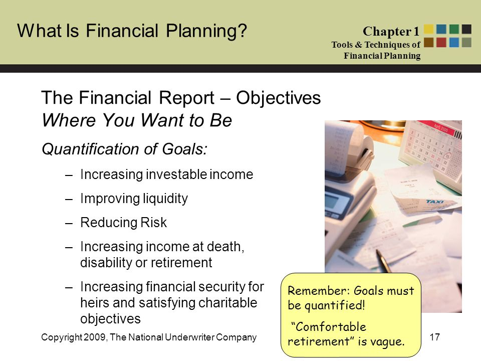What Is Financial Planning? Chapter 1 Tools & Techniques of Financial Planning Copyright 2009, The National Underwriter Company17 The Financial Report