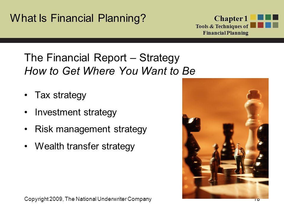 What Is Financial Planning? Chapter 1 Tools & Techniques of Financial Planning Copyright 2009, The National Underwriter Company18 The Financial Report