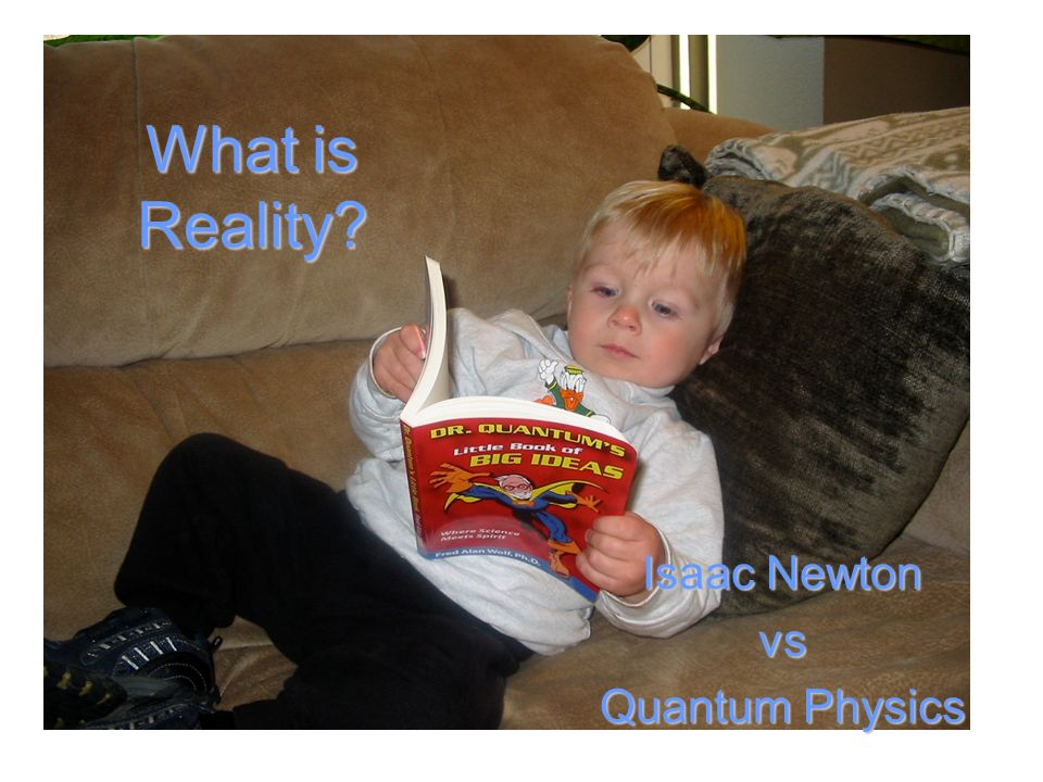 What is Reality? Isaac Newton vs Quantum Physics