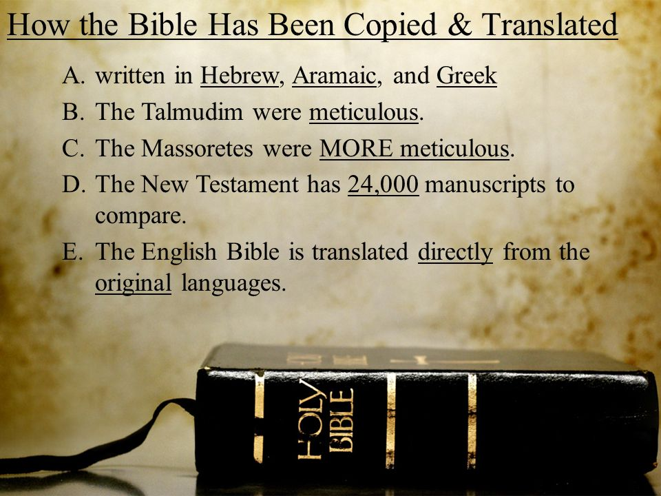 How the Bible Has Been Copied & Translated A.written in Hebrew, Aramaic, and Greek B.The Talmudim were meticulous.