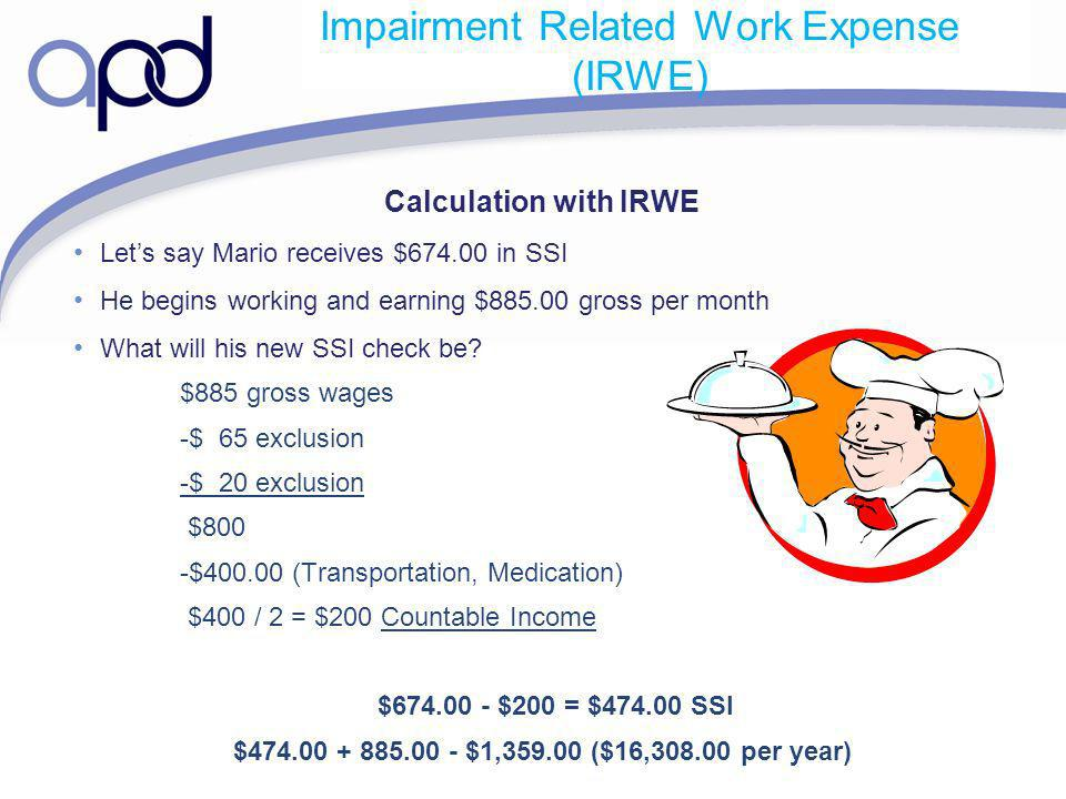 Calculation with IRWE Lets say Mario receives $674.00 in SSI He begins working and earning $885.00 gross per month What will his new SSI check be? $88