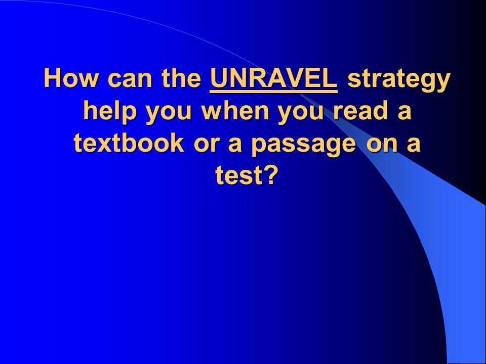 How can the UNRAVEL strategy help you when you read a textbook or a passage on a test?