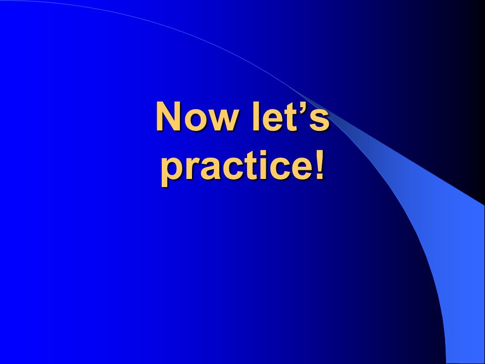 Now lets practice!