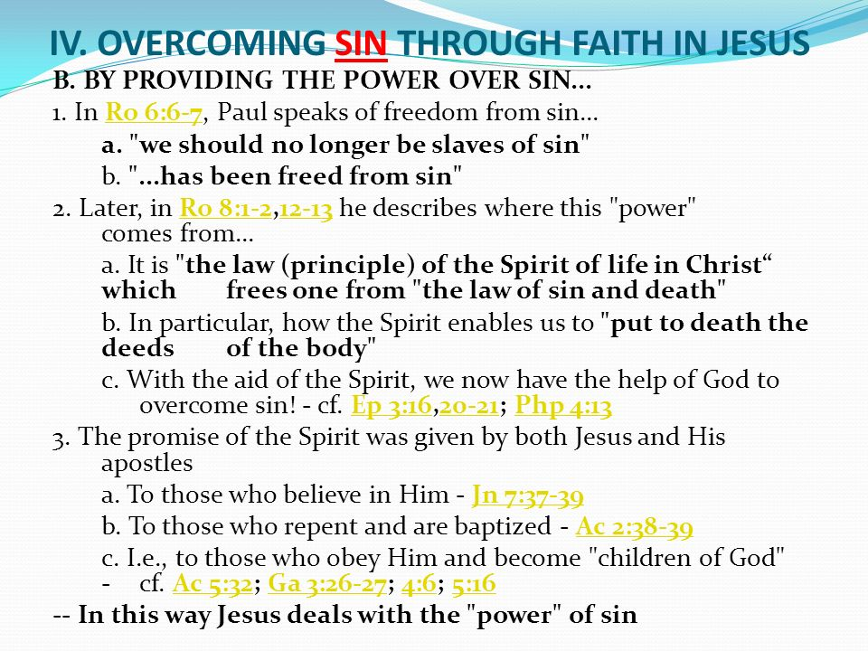 IV. OVERCOMING SIN THROUGH FAITH IN JESUS B. BY PROVIDING THE POWER OVER SIN...