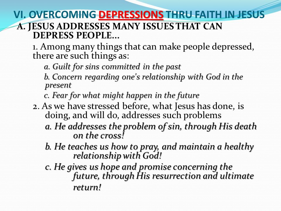 DEPRESSIONS VI. OVERCOMING DEPRESSIONS THRU FAITH IN JESUS A.