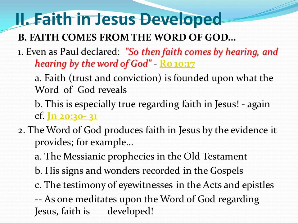 II. Faith in Jesus Developed B. FAITH COMES FROM THE WORD OF GOD...