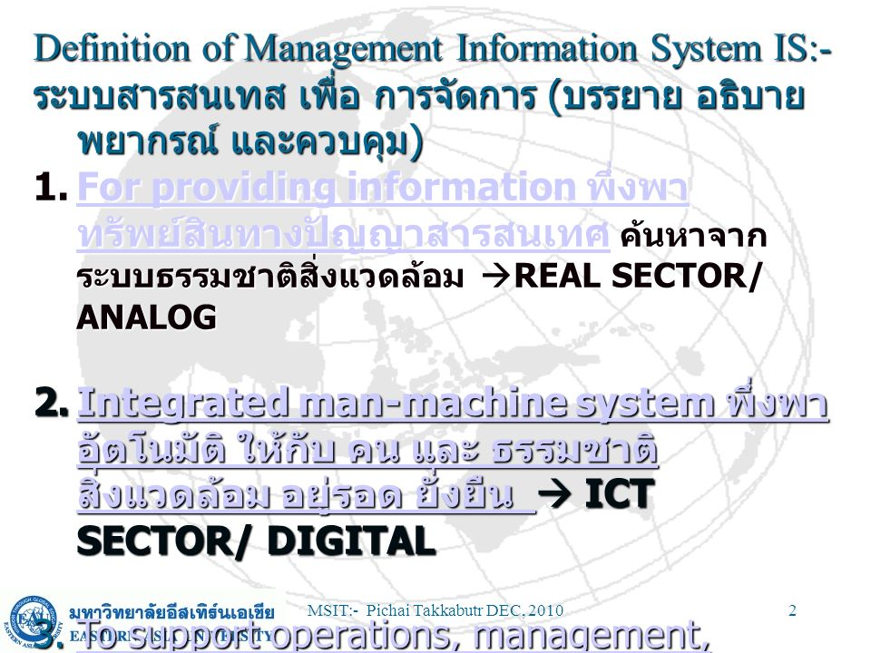MSIT:- Pichai Takkabutr DEC, 201053 Course Content Information Systems in an Organisation Information Systems, Organisations, Management and Strategy Enhancing Management Decision Making Managing Data and Information Redesigning the Organisation with Information Systems and Managing Change