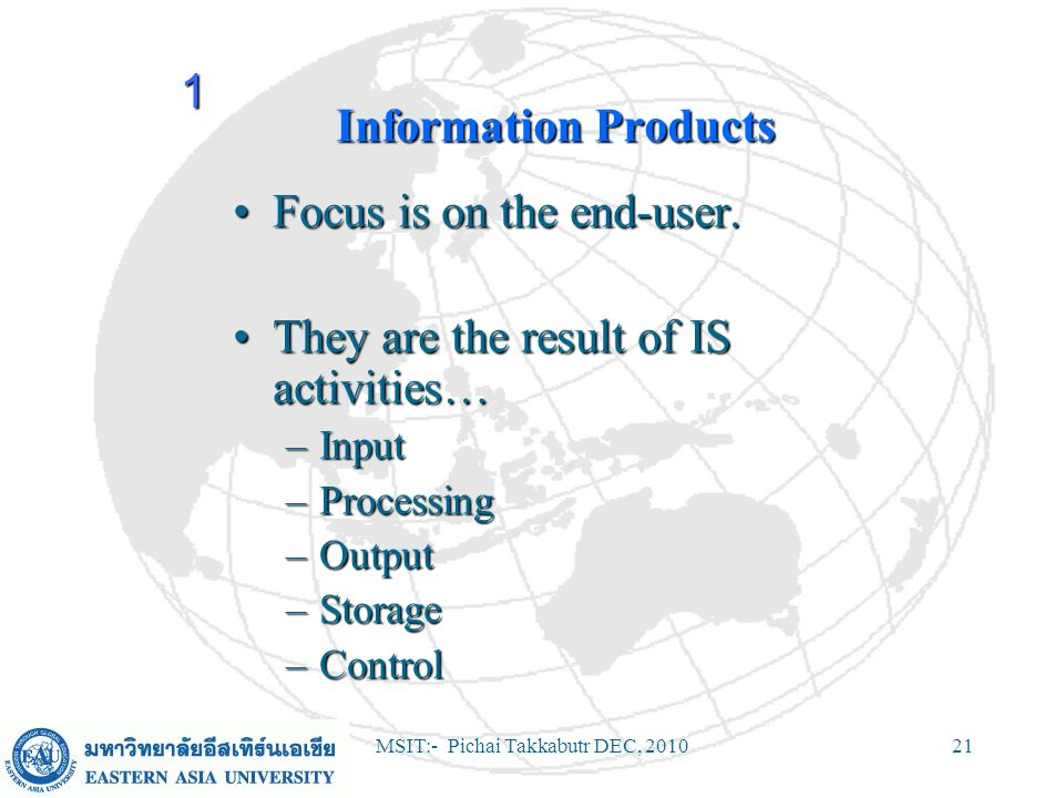 MSIT:- Pichai Takkabutr DEC, 201021 Information Products Focus is on the end-user.Focus is on the end-user. They are the result of IS activities…They