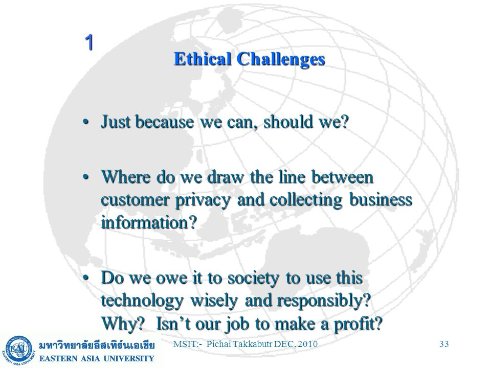 MSIT:- Pichai Takkabutr DEC, 201033 Ethical Challenges Just because we can, should we?Just because we can, should we? Where do we draw the line betwee