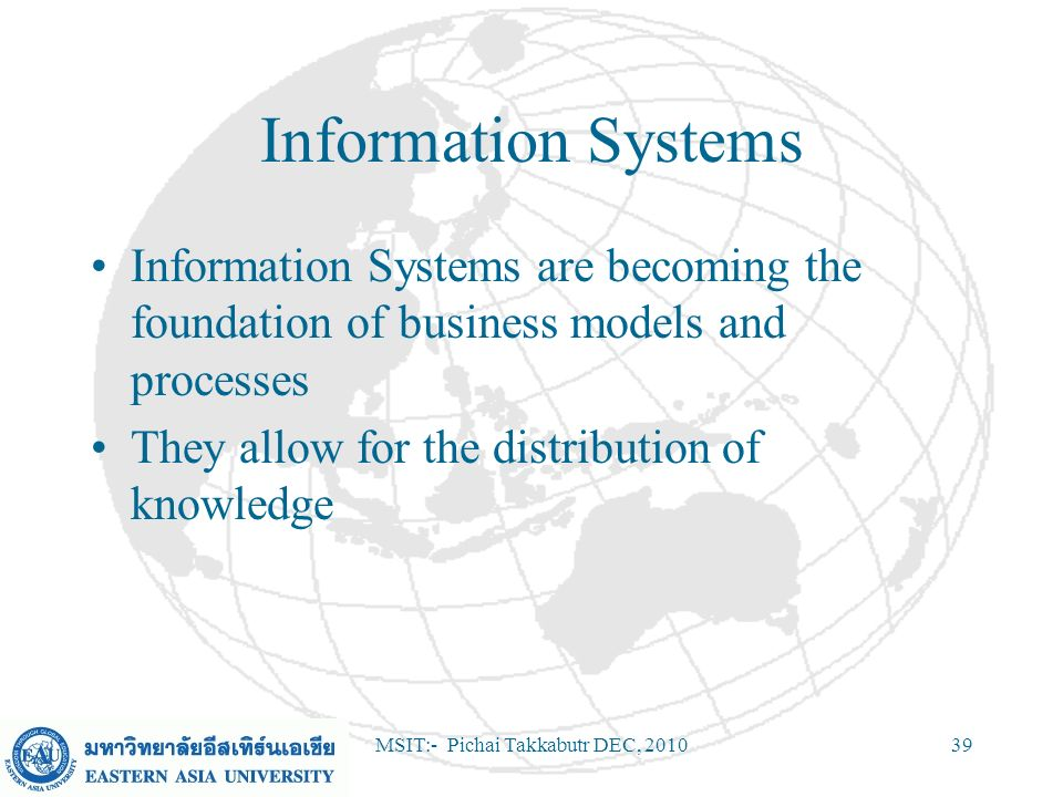 MSIT:- Pichai Takkabutr DEC, 201039 Information Systems Information Systems are becoming the foundation of business models and processes They allow fo