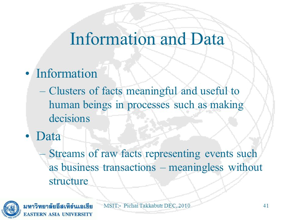 MSIT:- Pichai Takkabutr DEC, 201041 Information and Data Information –Clusters of facts meaningful and useful to human beings in processes such as mak