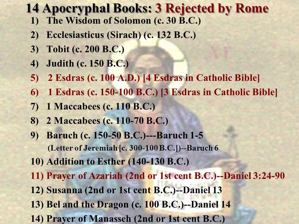 1) The Wisdom of Solomon (c. 30 B.C.) 2) Ecclesiasticus (Sirach) (c. 132 B.C.) 3) Tobit (c. 200 B.C.) 4) Judith (c. 150 B.C.) 5)2 Esdras (c. 100 A.D.)