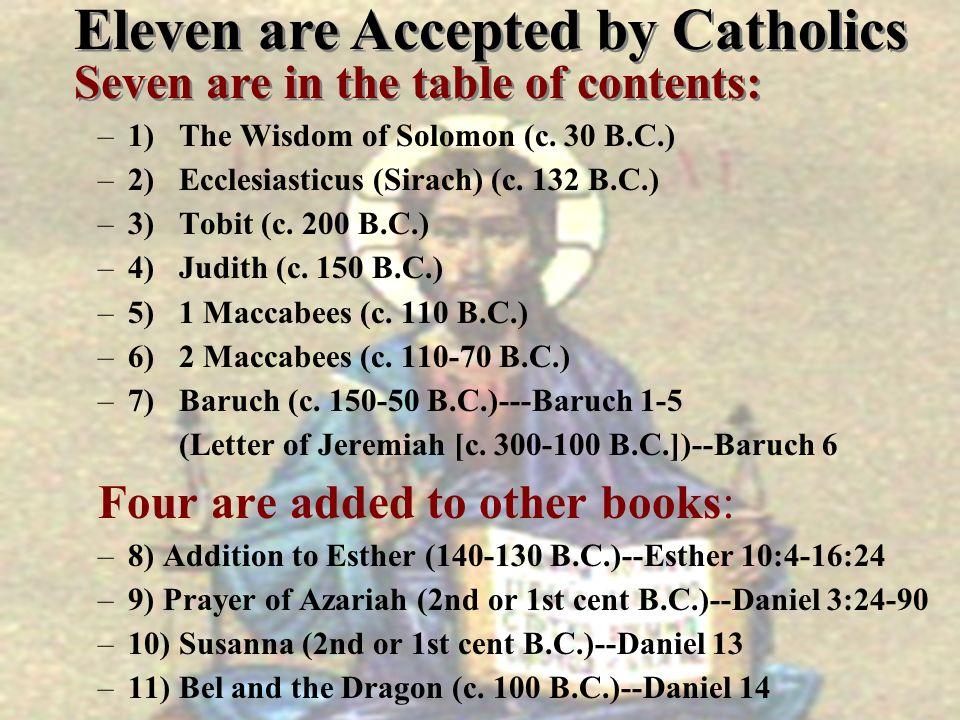 –1) The Wisdom of Solomon (c. 30 B.C.) –2) Ecclesiasticus (Sirach) (c. 132 B.C.) –3) Tobit (c. 200 B.C.) –4) Judith (c. 150 B.C.) –5) 1 Maccabees (c.