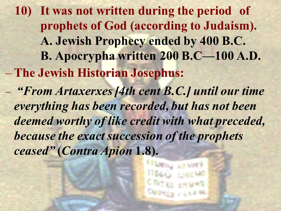 –The Jewish Historian Josephus: – From Artaxerxes [4th cent B.C.] until our time everything has been recorded, but has not been deemed worthy of like